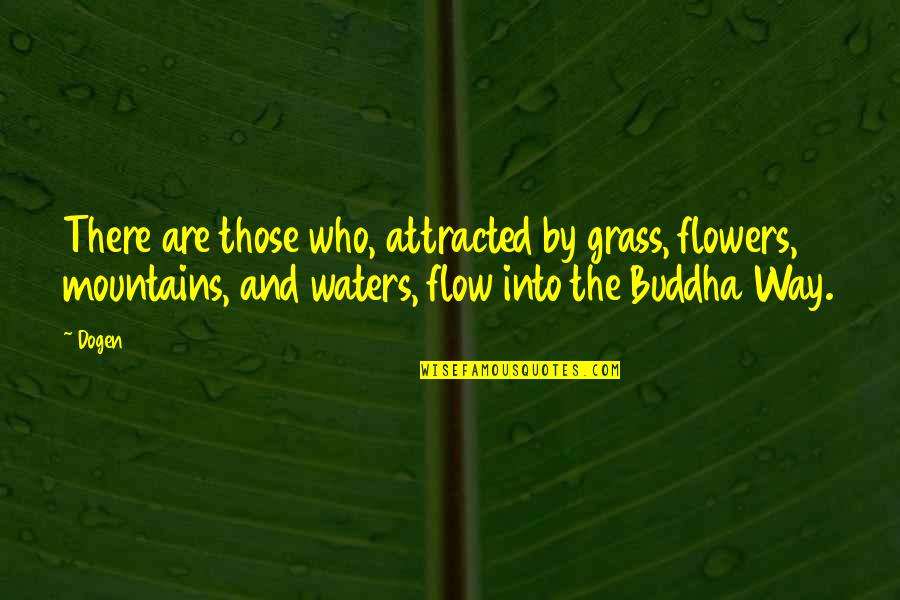 Empowerment Of Youth Quotes By Dogen: There are those who, attracted by grass, flowers,