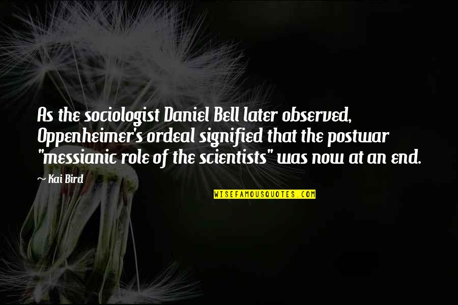 Empowerment Of Youth Quotes By Kai Bird: As the sociologist Daniel Bell later observed, Oppenheimer's