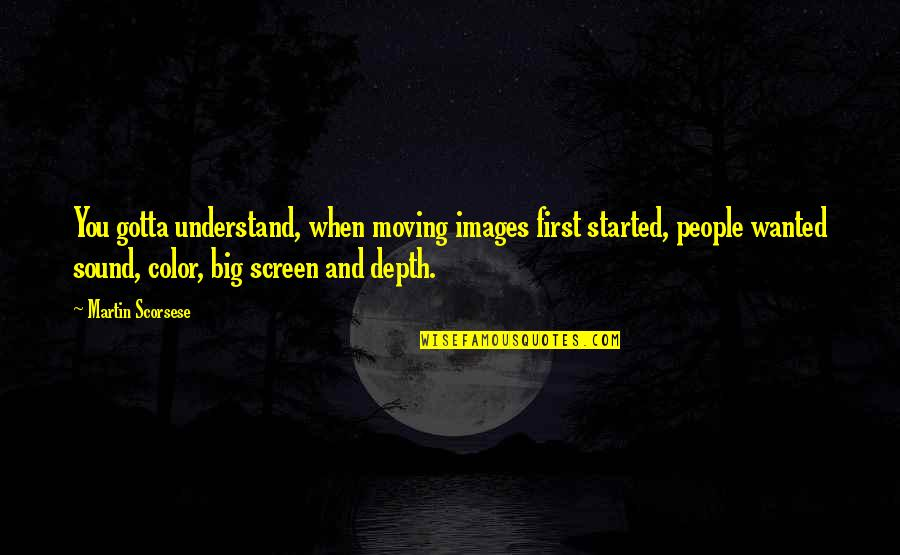 Empthy Quotes By Martin Scorsese: You gotta understand, when moving images first started,