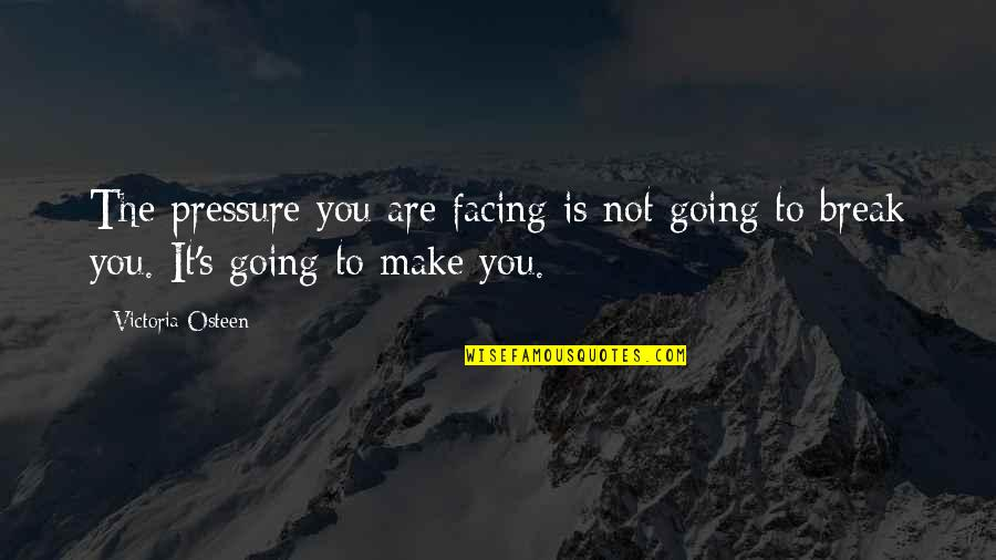 Empthy Quotes By Victoria Osteen: The pressure you are facing is not going