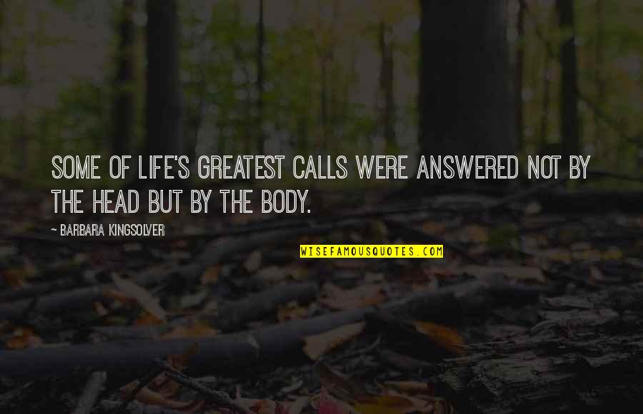 Emption Quotes By Barbara Kingsolver: Some of life's greatest calls were answered not