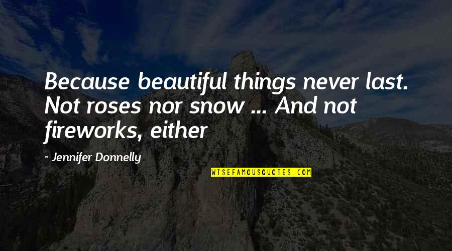 Emption Quotes By Jennifer Donnelly: Because beautiful things never last. Not roses nor