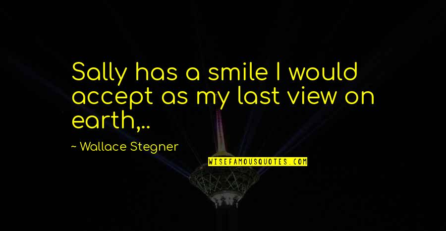 Emption Quotes By Wallace Stegner: Sally has a smile I would accept as