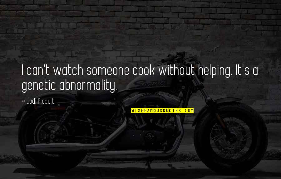 Emptively Quotes By Jodi Picoult: I can't watch someone cook without helping. It's