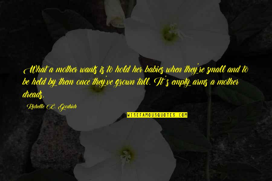 Empty Arms Quotes By Richelle E. Goodrich: What a mother wants is to hold her