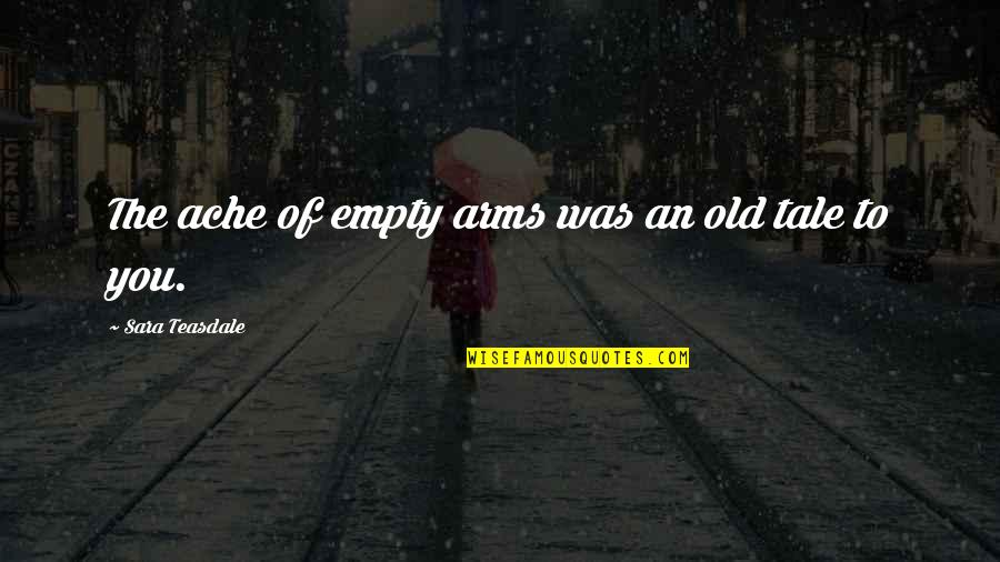 Empty Arms Quotes By Sara Teasdale: The ache of empty arms was an old
