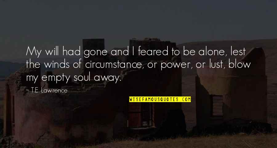 Empty Arms Quotes By T.E. Lawrence: My will had gone and I feared to