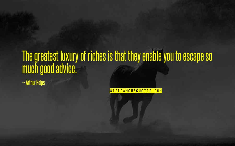Enable Quotes By Arthur Helps: The greatest luxury of riches is that they