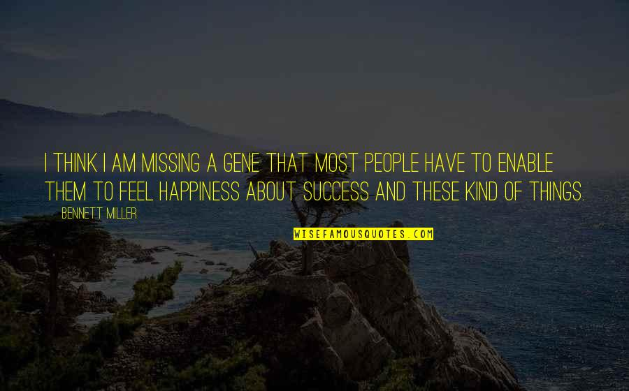 Enable Quotes By Bennett Miller: I think I am missing a gene that