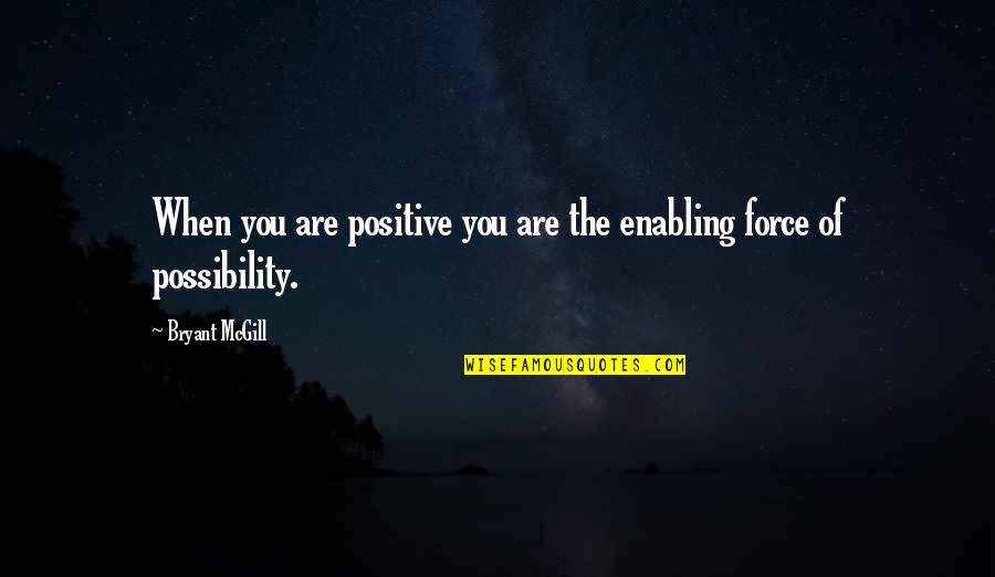 Enable Quotes By Bryant McGill: When you are positive you are the enabling