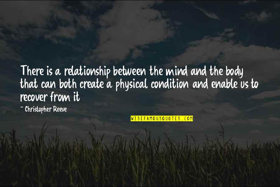Enable Quotes By Christopher Reeve: There is a relationship between the mind and