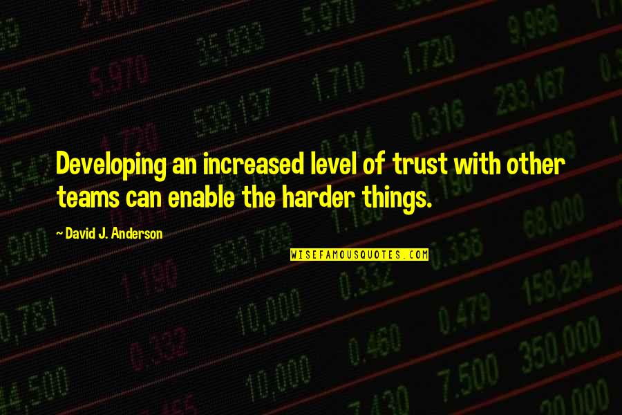 Enable Quotes By David J. Anderson: Developing an increased level of trust with other
