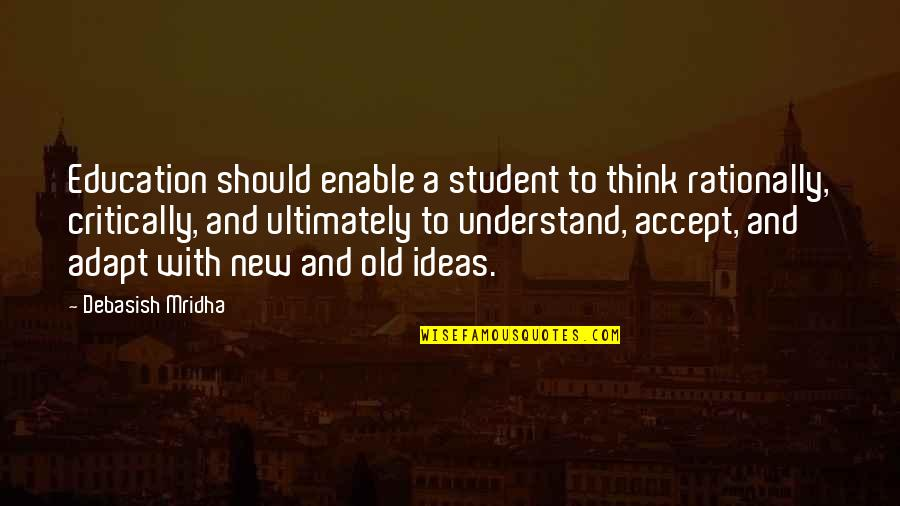 Enable Quotes By Debasish Mridha: Education should enable a student to think rationally,