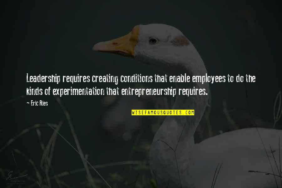 Enable Quotes By Eric Ries: Leadership requires creating conditions that enable employees to