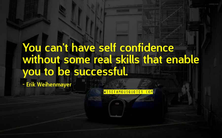 Enable Quotes By Erik Weihenmayer: You can't have self confidence without some real