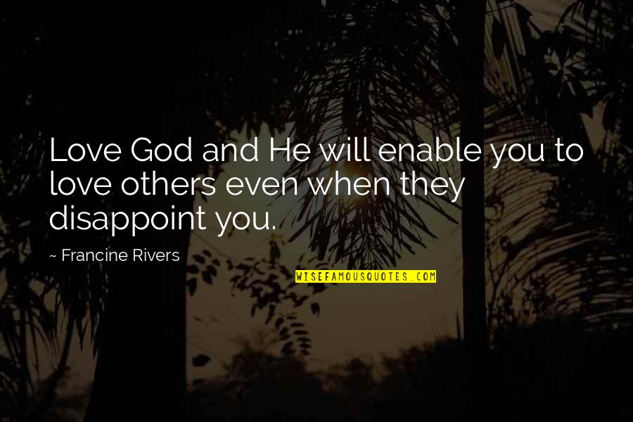 Enable Quotes By Francine Rivers: Love God and He will enable you to