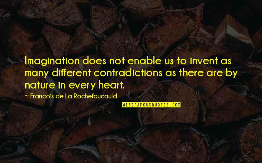 Enable Quotes By Francois De La Rochefoucauld: Imagination does not enable us to invent as