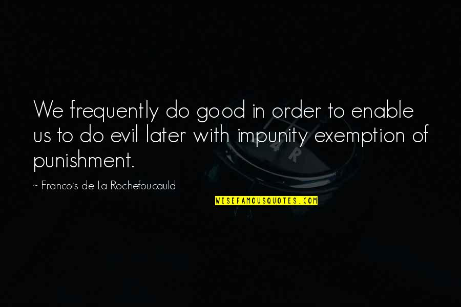 Enable Quotes By Francois De La Rochefoucauld: We frequently do good in order to enable