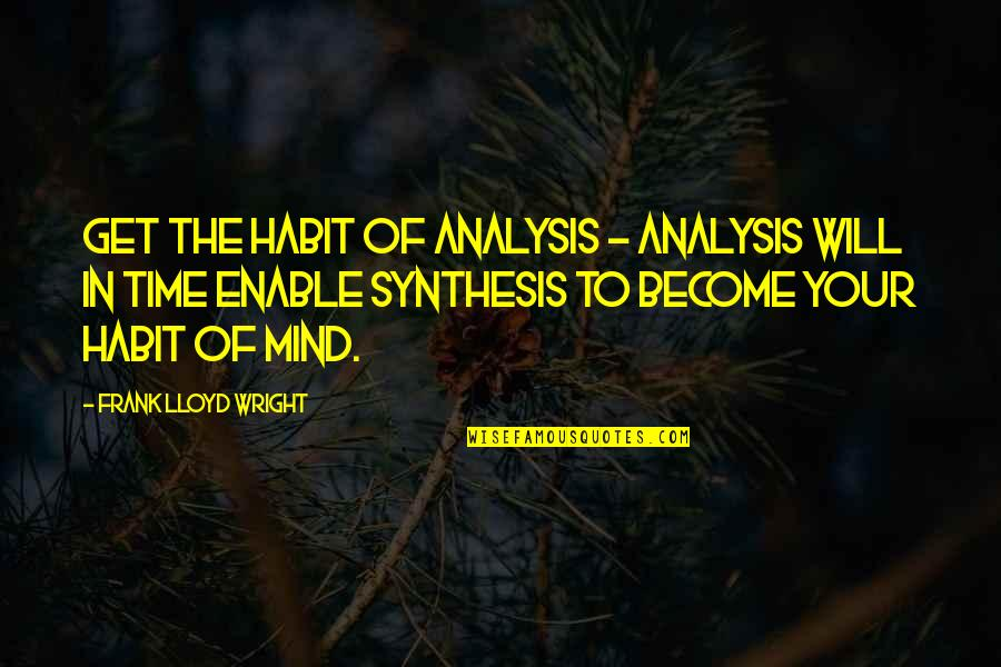 Enable Quotes By Frank Lloyd Wright: Get the habit of analysis - analysis will