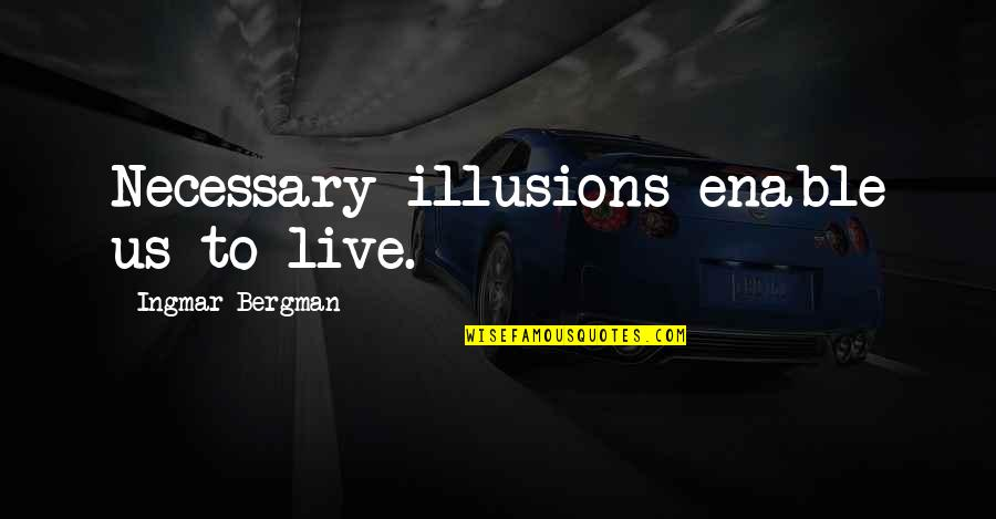 Enable Quotes By Ingmar Bergman: Necessary illusions enable us to live.