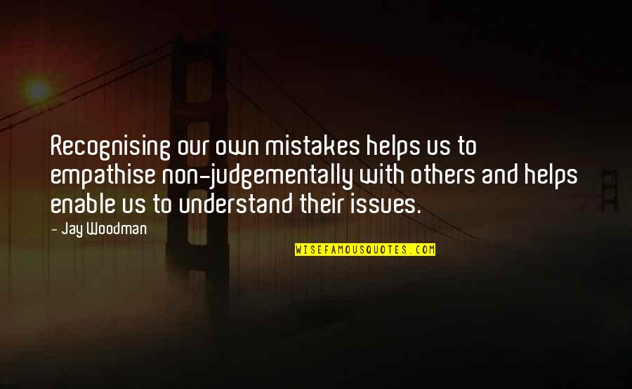 Enable Quotes By Jay Woodman: Recognising our own mistakes helps us to empathise