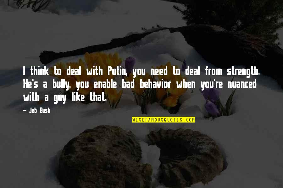 Enable Quotes By Jeb Bush: I think to deal with Putin, you need