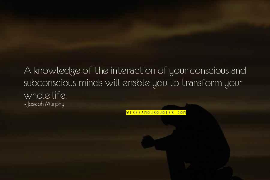 Enable Quotes By Joseph Murphy: A knowledge of the interaction of your conscious