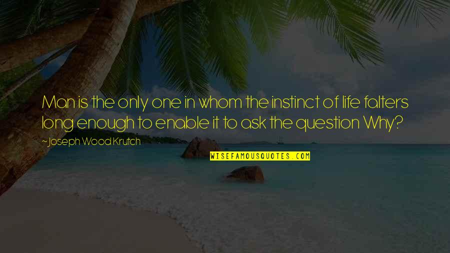 Enable Quotes By Joseph Wood Krutch: Man is the only one in whom the