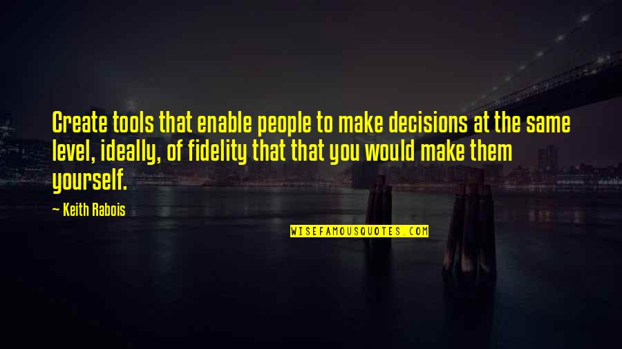Enable Quotes By Keith Rabois: Create tools that enable people to make decisions