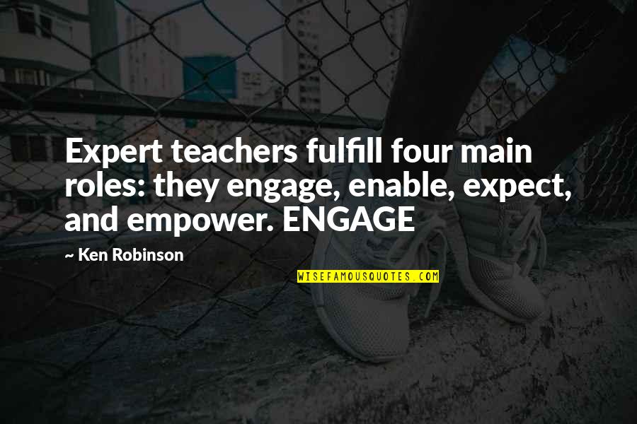 Enable Quotes By Ken Robinson: Expert teachers fulfill four main roles: they engage,