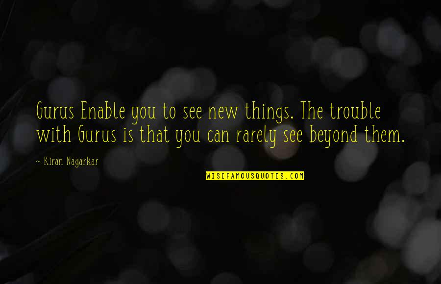 Enable Quotes By Kiran Nagarkar: Gurus Enable you to see new things. The