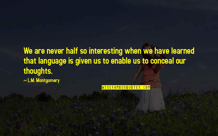 Enable Quotes By L.M. Montgomery: We are never half so interesting when we