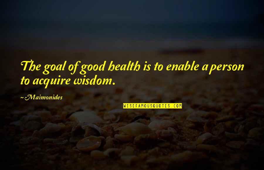 Enable Quotes By Maimonides: The goal of good health is to enable