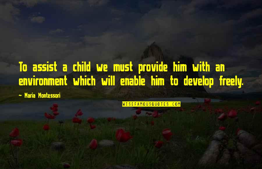 Enable Quotes By Maria Montessori: To assist a child we must provide him