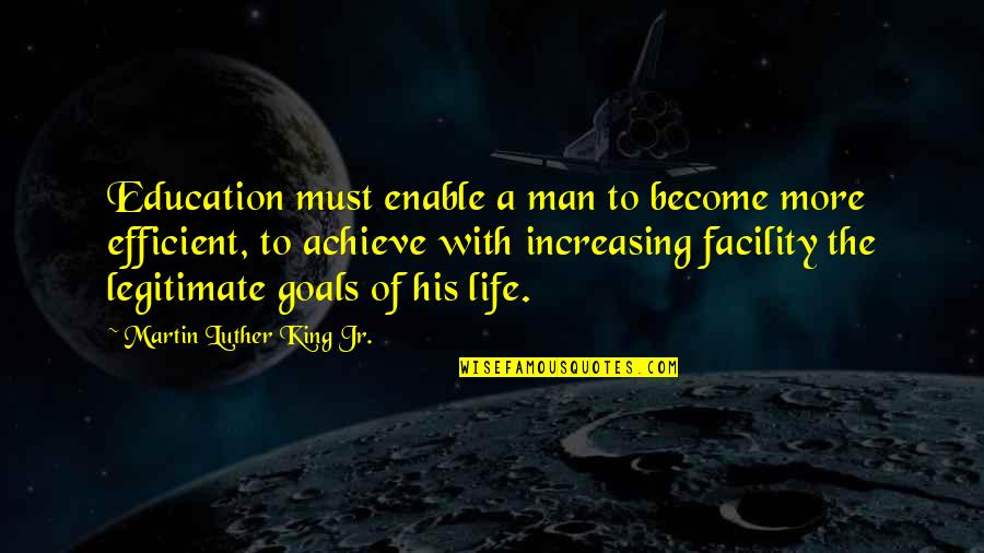 Enable Quotes By Martin Luther King Jr.: Education must enable a man to become more