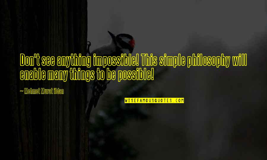 Enable Quotes By Mehmet Murat Ildan: Don't see anything impossible! This simple philosophy will