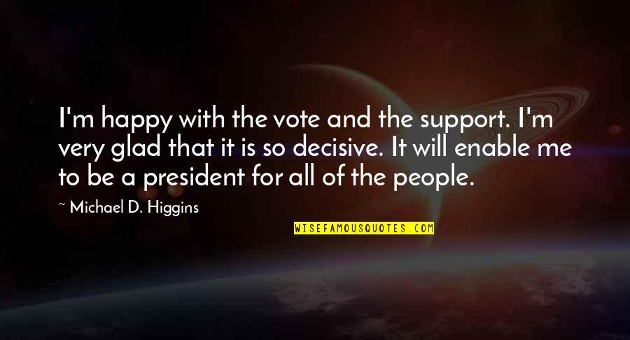 Enable Quotes By Michael D. Higgins: I'm happy with the vote and the support.