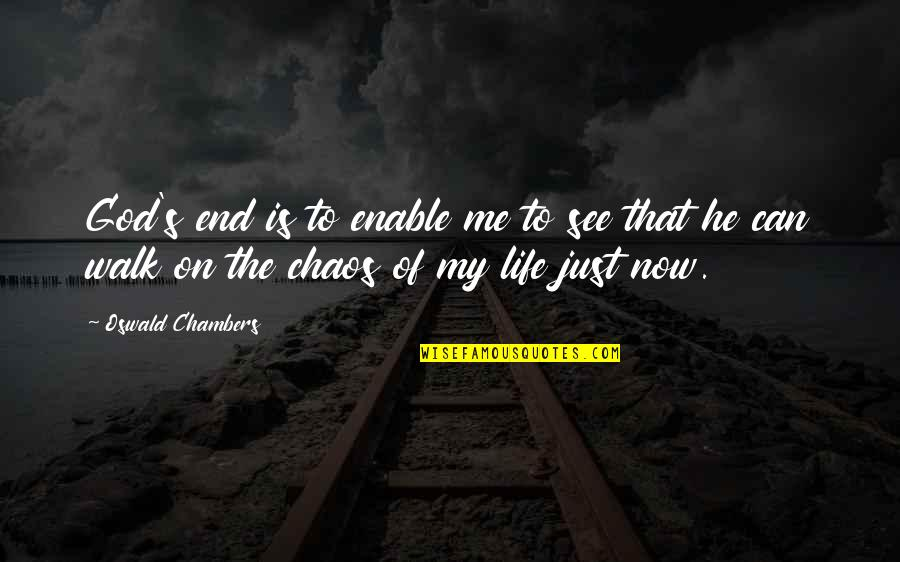 Enable Quotes By Oswald Chambers: God's end is to enable me to see