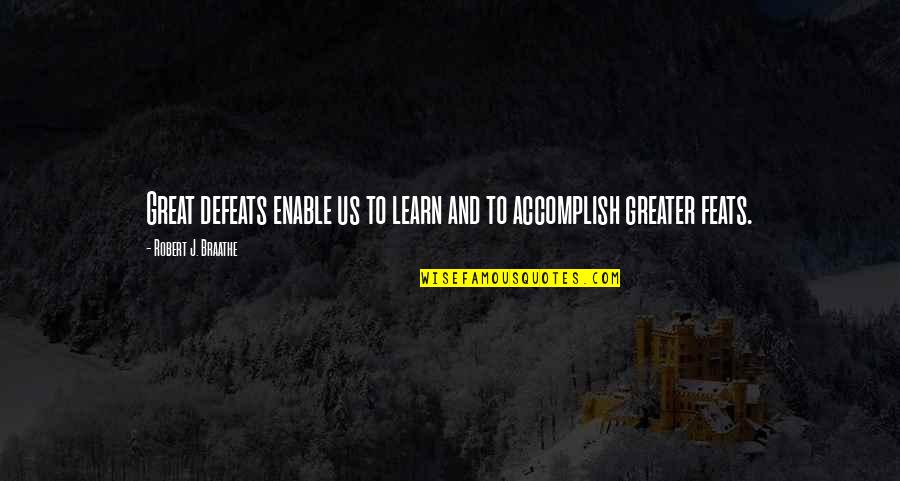 Enable Quotes By Robert J. Braathe: Great defeats enable us to learn and to