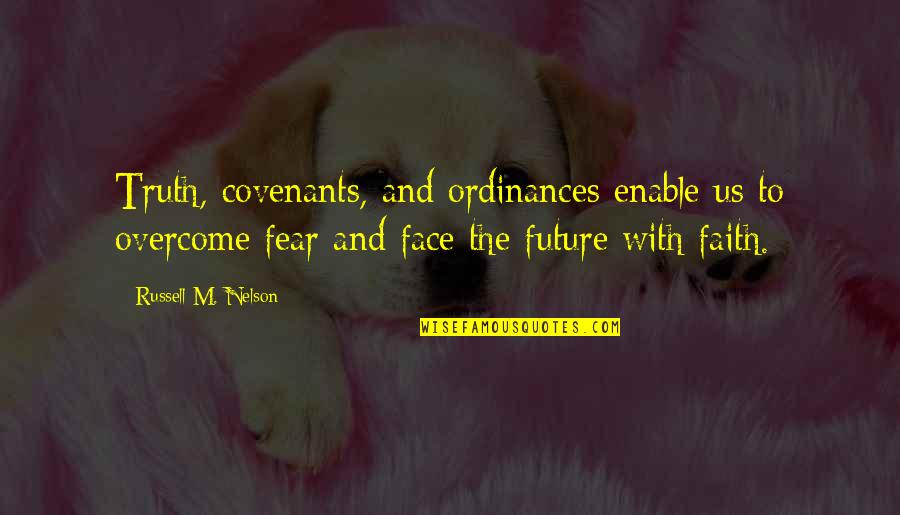 Enable Quotes By Russell M. Nelson: Truth, covenants, and ordinances enable us to overcome