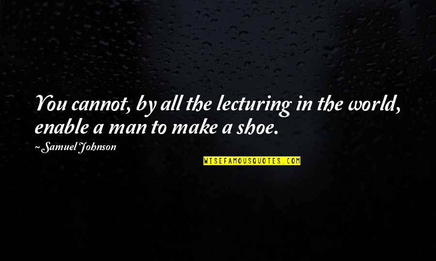 Enable Quotes By Samuel Johnson: You cannot, by all the lecturing in the