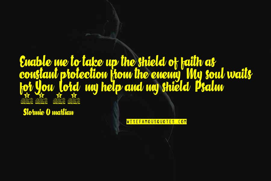 Enable Quotes By Stormie O'martian: Enable me to take up the shield of
