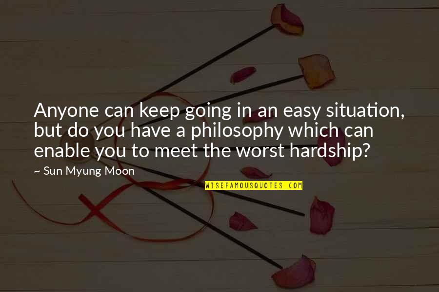 Enable Quotes By Sun Myung Moon: Anyone can keep going in an easy situation,