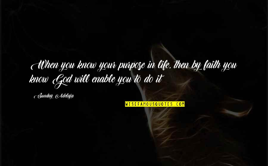 Enable Quotes By Sunday Adelaja: When you know your purpose in life, then