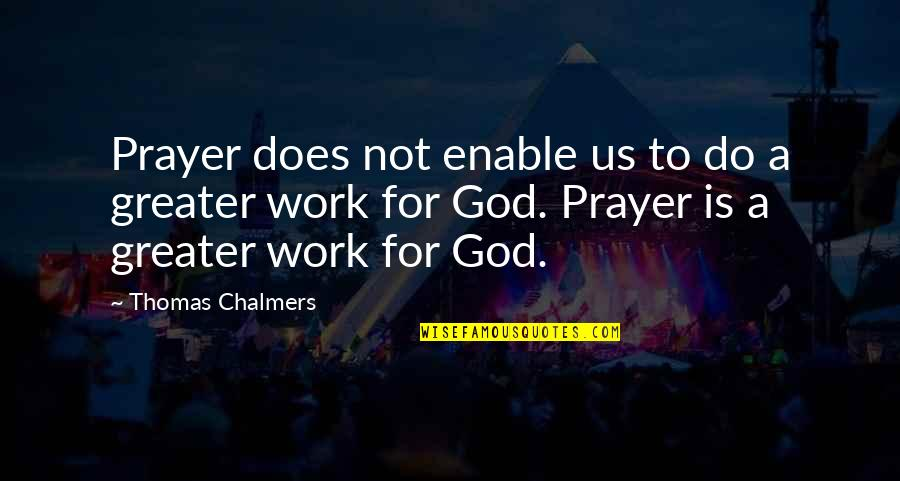 Enable Quotes By Thomas Chalmers: Prayer does not enable us to do a
