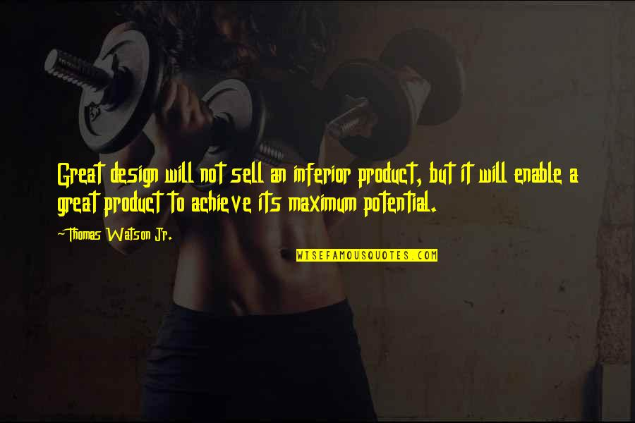 Enable Quotes By Thomas Watson Jr.: Great design will not sell an inferior product,