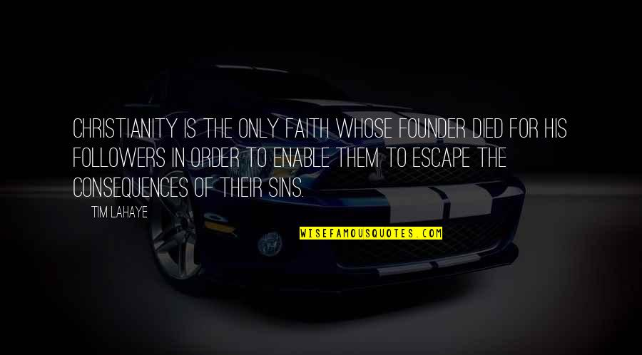 Enable Quotes By Tim LaHaye: Christianity is the only faith whose founder died