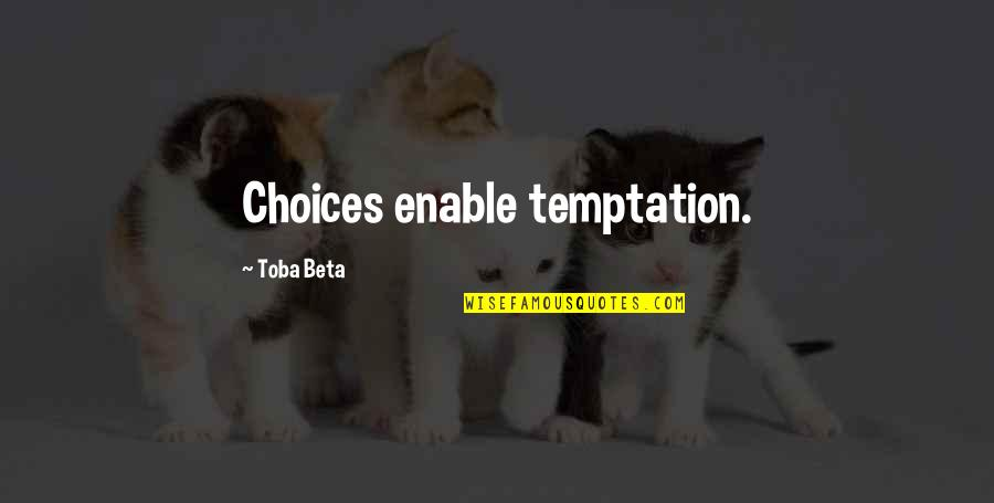 Enable Quotes By Toba Beta: Choices enable temptation.