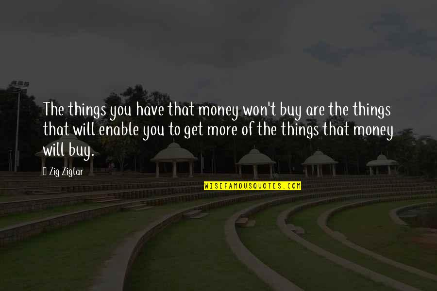 Enable Quotes By Zig Ziglar: The things you have that money won't buy