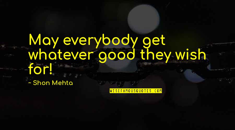 Enamelling Quotes By Shon Mehta: May everybody get whatever good they wish for!